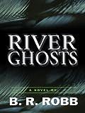 River Ghosts, B. R. Robb, 1594146543