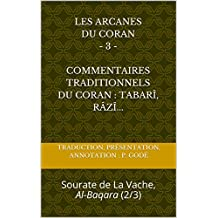 LES ARCANES DU CORAN - 3 - Commentaires traditionnels du Coran : Tabarî, Râzî...: Sourate de La Vache, Al-Baqara (2/3) (tome) (French Edition)