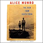 The View from Castle Rock (Unabridged Selections) | Alice Munro
