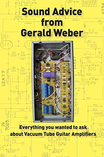 Sound Advice from Gerald Weber: Everything You Wanted to Ask About Vacuum Tube Guitar ()