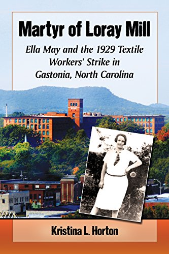 Martyr of Loray Mill: Ella May and the 1929 Textile Workers' Strike in Gastonia, North Carolina (Horton Mill)