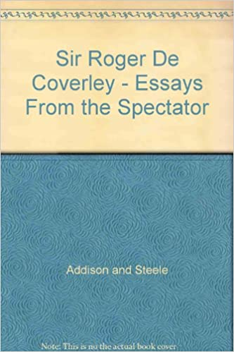 sir roger de coverley   essays from the spectator addison and  sir roger de coverley   essays from the spectator addison and steele  amazoncom books