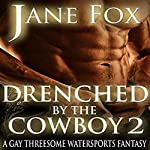 Drenched by the Cowboy 2: A Gay Threesome Watersports Fantasy | Jane Fox