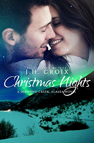 Christmas Nights (Diamond Creek, Alaska Novels Book 6) by [Croix, J.H.]