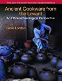 Ancient Cookware from the Levant: An Ethnoarchaeological Perspective (Worlds of the Ancient Near East and Mediterranean)