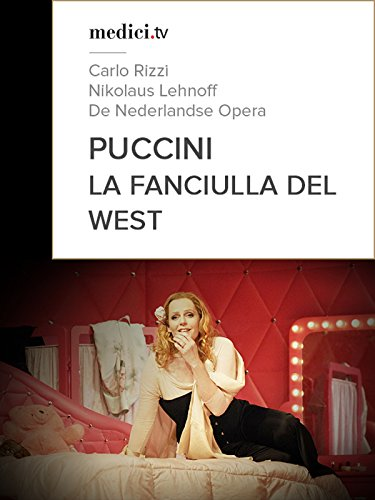 Puccini, La Fanciulla del West - Carlo Rizzi, Nikolaus Lehnoff - De Nederlandse Opera