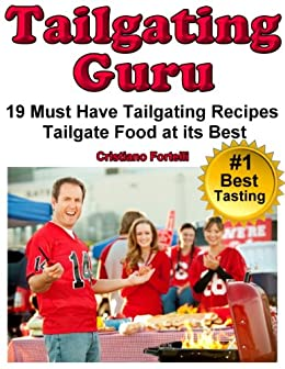 Tailgating Guru  - 19 Must Have Tailgating Recipes - Tailgate Food At Its Best by [Fortelli, Cristiano]