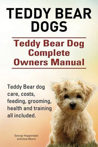Teddy Bear dogs. Teddy Bear Dog Complete Owners Manual. Teddy Bear dog care, costs, feeding, grooming, health and training all -