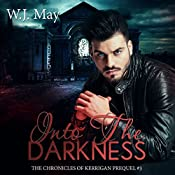 Into the Darkness: The Chronicles of Kerrigan Prequel, Book 3 | W.J. May