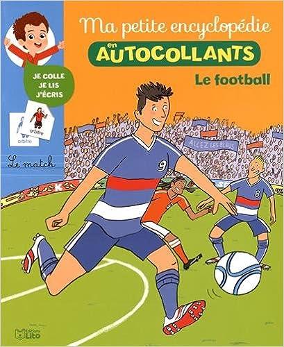 En ligne téléchargement gratuit Ma Petite Encyclopédie en Autocollants: Le football - Dès 5 ans epub, pdf