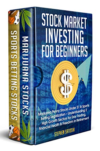 Stock Market Investing for Beginners: Marijuana Penny Stocks Under $1 & Sports Betting Legalization - Understanding 2 High Growth Sectors for Day Trading, Financial Health & Freedom in Retirement