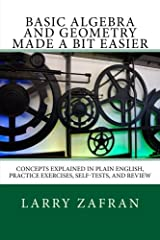 Basic Algebra and Geometry Made a Bit Easier: Concepts Explained In Plain English, Practice Exercises, Self-Tests, and Review Paperback
