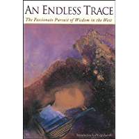 An Endless Trace: The Passionate Pursuit of Wisdom in the West (Codhill Press) (English Edition)