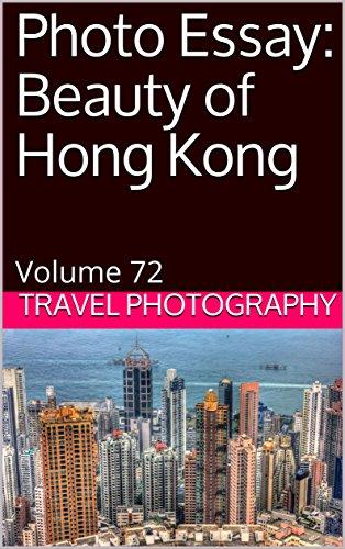 Photo Essay: Beauty of Hong Kong: Volume 72 (Travel Photo Essays)