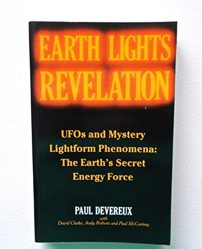 Earth Lights Revelation: Ufo's and Mystery Lightform Phenomena : The Earth's Secret Energy Force