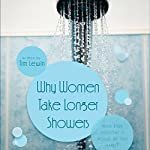 Why Women Take Longer Showers: Who Ever Thought It Would Be So Hard? | Tim Lewin