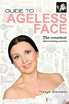 Guide to an Ageless Face: The Smartest Skin Training System by [Zavasta, Tonya]
