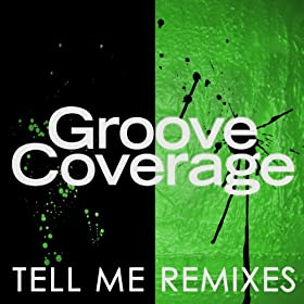 Groove Coverage-Tell Me (Remixes)
