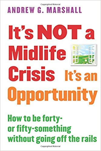 Book It's Not a Midlife Crisis It's an Opportunity: How to Be Forty-Or Fifty-Something Without Going Off the Rails