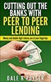Cutting out the Banks with Peer to Peer Lending: Money and double digit returns are at your fingertip