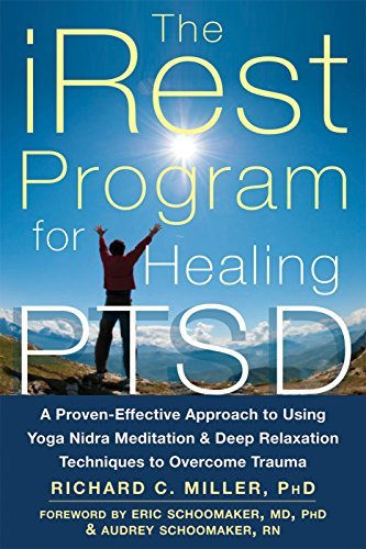 The iRest Program for Healing PTSD: A Proven-Effective Approach to Using Yoga Nidra Meditation and D