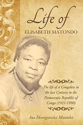 The life of a Congolese in the last Century in the Democratic Republic of Congo (1921-1990): Life of Elisabeth Matondo (Republic Of Religion Congo)