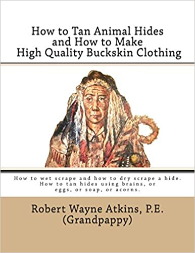 How to Tan Animal Hides and How to Make High Quality Buckskin Clothing
