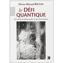 Le Defi Quantique. Un Siecle Decouvertes et Controverses