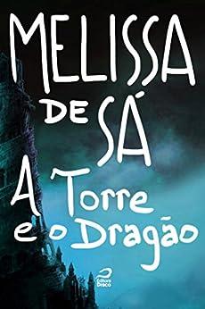 A Torre e o Dragão por [de Sá, Melissa]