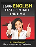 LEARN ENGLISH FASTER IN HALF THE TIME: How to master the English language in rapid time. Learn common mistakes in English, pass English Examinations.