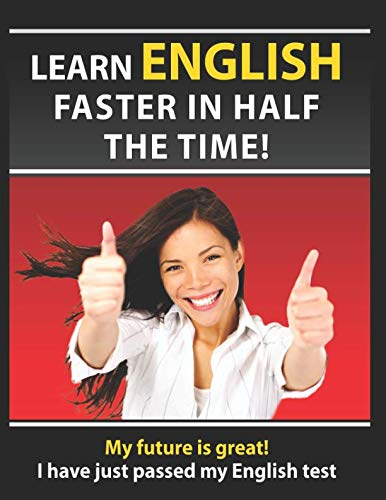 LEARN ENGLISH FASTER IN HALF THE TIME: How to master the English language in rapid time. Learn common mistakes in English, pass English Examinations. by Independently published