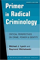 Primer in Radical Criminology: Critical Perspectives on Crime, Power and Identity, Fourth Edition (Criminal Justice Press Project)