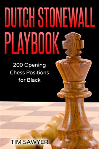 Dutch Stonewall Playbook: 200 Opening Chess Positions For Black (chess Opening Playbook) - Tim Sawyer