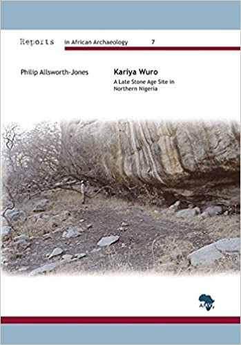 Kariya Wuro: A Late Stone Age Site in Northern Nigeria (Reports in African Archaeology)
