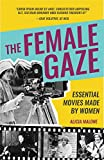 "Alicia Malone, ""The Female Gaze:  Essential Movies Made by Women"" (Mango Publishing Group, 2018)"