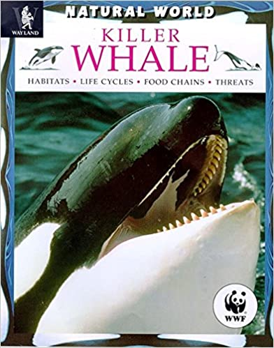 Free it ebook télécharger Killer Whale: Habitats, Life Cycles, Food Chains, Threats (Natural World) (French Edition) PDF