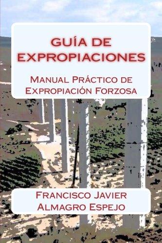 Descargar Libro Guía De Expropiaciones: Manual Práctico De Expropiación Forzosa D. Francisco Javier Almagro Espejo
