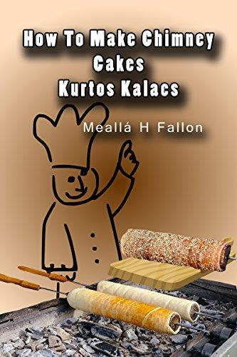 How To Make Chimney Cakes - Kurtos Kalacs by Meallá H Fallon