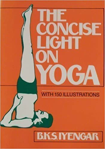 The Concise Light on Yoga by B.K.S. Iyengar 1982-08-02 ...