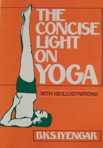 The Concise Light on Yoga by B.K.S. Iyengar (1982-08-02 ...