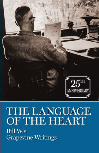The Language Of The Heart - Bill W.'s Grapevine Writings