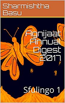 Agnijaat Annual Digest 2017: Sfulingo 1 by [Basu, Sharmishtha]
