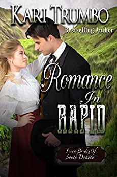 Romance in Rapid (Seven Brides of South Dakota Book 4) by [Trumbo, Kari]