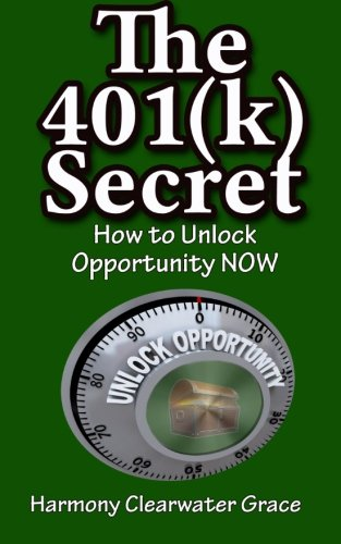 The 401(k) Secret: How to Unlock Opportunity NOW