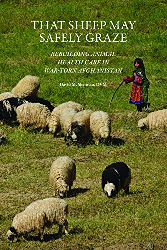 That Sheep May Safely Graze: Rebuilding Animal Health Care in War-Torn Afghanistan (New Directions in the Human-Animal Bond) ()
