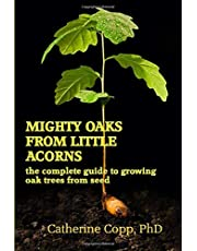 Mighty Oaks From Little Acorns: the complete guide to growing oak trees from seed