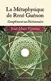 La Métaphysique de René Guénon: Complément au Dictionnaire