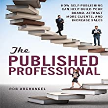 The Published Professional: How Self-Publishing Can Help Build Your Brand, Attract More Clients, and Increase Sales Audiobook by Rob Archangel Narrated by Dan Culhane