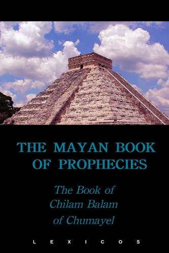 The Mayan Book of Prophecies: The Chilam Balam of Chumayel (Illustrated) (Annotated)