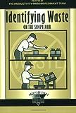 Identifying Waste on the Shopfloor (The Shopfloor Series) 1st Edition
